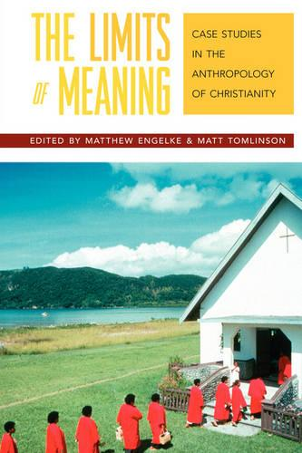 The Limits of Meaning: Case Studies in the Anthropology of Christianity (Paperback)