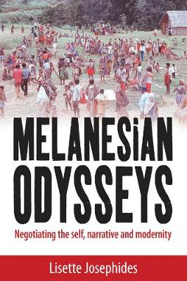 Melanesian Odysseys: Negotiating the Self, Narrative, and Modernity (Hardback)