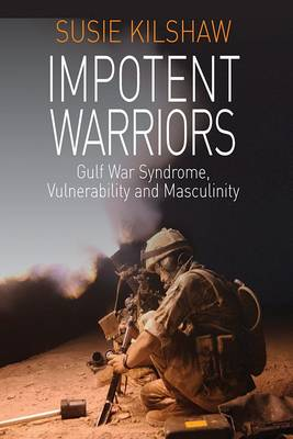 Impotent Warriors: Perspectives on Gulf War Syndrome, Vulnerability and Masculinity (Paperback)