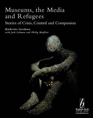 Museums, the Media and Refugees: Stories of Crisis, Control and Compassion - Museums and Diversity 3 (Paperback)