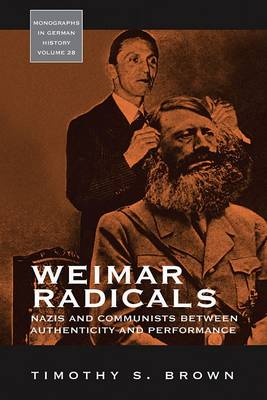 Weimar Radicals: Nazis and Communists between Authenticity and Performance - Monographs in German History 28 (Hardback)