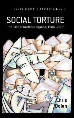 Social Torture: The Case of Northern Uganda, 1986-2006 - Human Rights in Context 4 (Hardback)