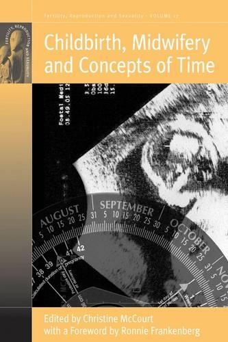 Childbirth, Midwifery and Concepts of Time - Fertility, Reproduction & Sexuality v. 17 (Hardback)