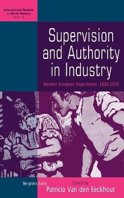 Supervision and Authority in Industry: Western European Experiences, 1830-1939 - International Studies in Social History 15 (Hardback)