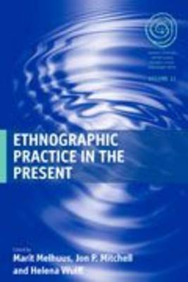 Ethnographic Practice in the Present - EASA Series 11 (Hardback)