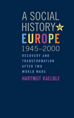 A Social History of Europe, 1945-2000: Recovery and Transformation after Two World Wars (Hardback)