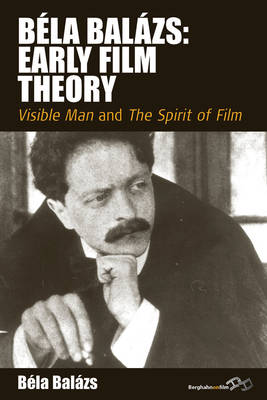 Bela Balazs' Early Film Theory: Visible Man and The Spirit of Film - Film Europa No. 1 (Hardback)