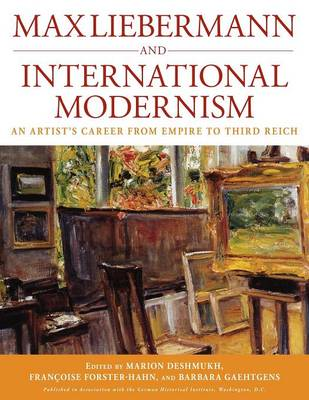 Max Liebermann and International Modernism: An Artist's Career from Empire to Third Reich - Studies in German History 14 (Paperback)