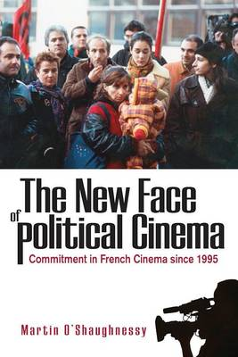 The New Face of Political Cinema: Commitment in French Film Since 1995 (Paperback)