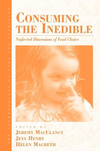 Consuming the Inedible: Neglected Dimensions of Food Choice - Anthropology of Food & Nutrition 6 (Paperback)