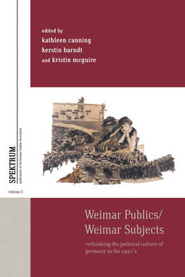 Weimar Publics/Weimar Subjects: Rethinking the Political Culture of Germany in the 1920s - Spektrum: Publications of the German Studies Association 2 (Hardback)