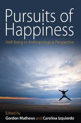 Pursuits of Happiness: Well-Being in Anthropological Perspective - n/a (Paperback)