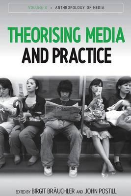 Theorising Media and Practice - Anthropology of Media 4 (Hardback)