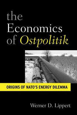 The Economic Diplomacy of <i>Ostpolitik</i>: Origins of NATO's Energy Dilemma (Hardback)