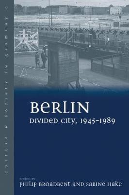 Berlin Divided City, 1945-1989 - Culture & Society in Germany 6 (Hardback)