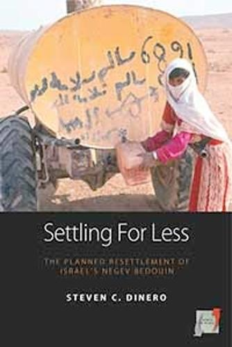 Settling for Less: The Planned Resettlement of Israel's Negev Bedouin - Space and Place 3 (Hardback)