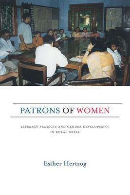Patrons of Women: Literacy Projects and Gender Development in Rural Nepal (Hardback)