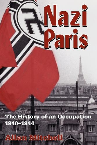 Nazi Paris: The History of an Occupation, 1940-1944 (Paperback)