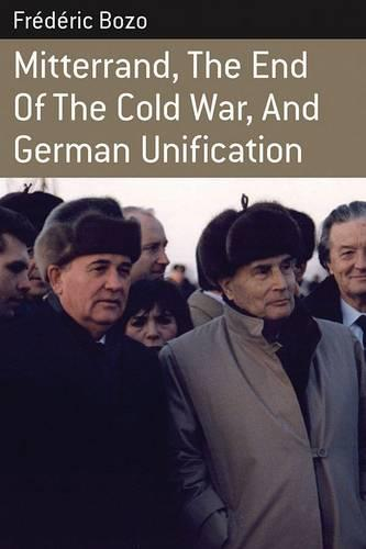 Mitterrand, the End of the Cold War, and German Unification - Berghahn Monographs in French Studies 9 (Paperback)
