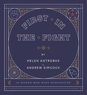 First in the Fight: 20 Women Who Made Manchester (Paperback)