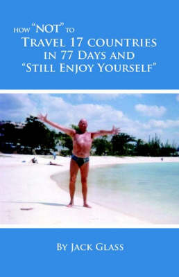 How Not To Travel 17 Countries in 77 Days And Still Enjoy Yourself (Paperback)