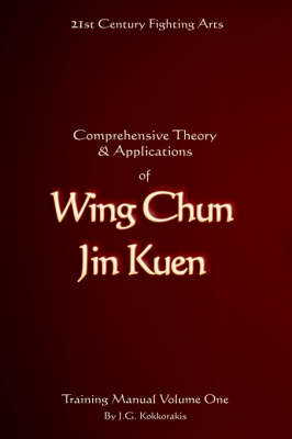 Comprehensive Theory and Applications of Wing Chun Jin Kuen: Training Manual v. 1 (Paperback)