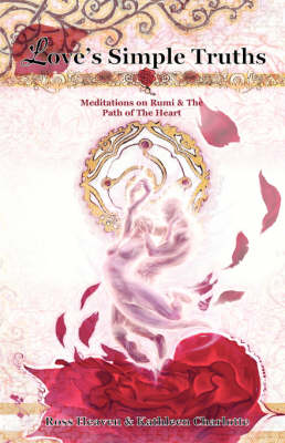 Love's Simple Truths: Meditations on Rumi and the Path of the Heart (Paperback)