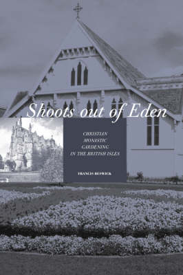 Shoots Out of Eden: Christian Monastic Gardening in the British Isles (Paperback)