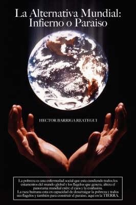 La Alternativa Mundial: Infierno O Paraiso (Paperback)