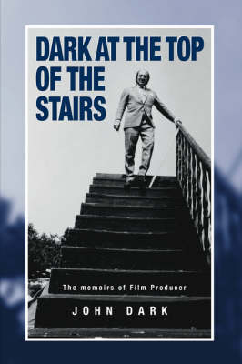 Dark at the Top of the Stairs - Memoirs of a Film Producer (Hardback)