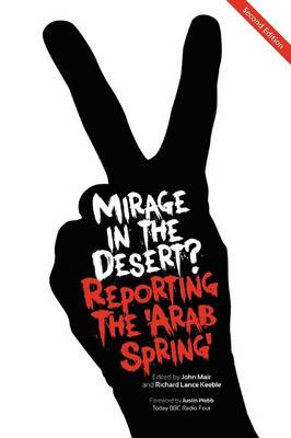 Mirage In The Desert? Reporting The 'Arab Spring' (Paperback)