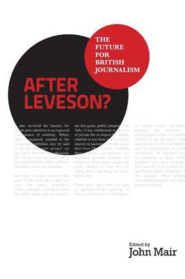 After Leveson? - The Future for British Journalism (Paperback)