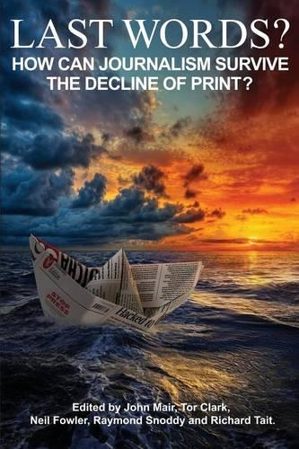 Last Words?: How Can Journalism Survive the Decline of Print? (Paperback)