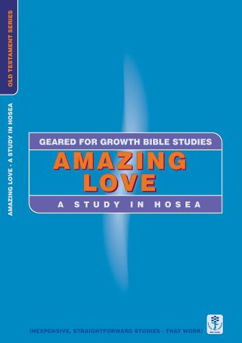 Amazing Love: A Study in Hosea - Geared for Growth (Paperback)