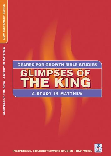 Glimpses of the King: A Study in Matthew - Geared for Growth (Paperback)