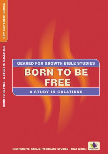 Born to be Free: A Study in Galatians - Geared for Growth (Paperback)