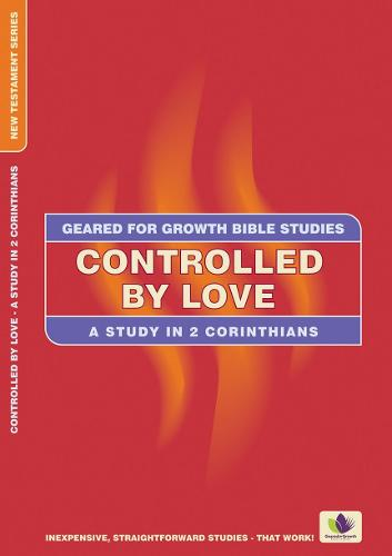 Controlled by Love: A Study in 2 Corinthians - Geared for Growth (Paperback)