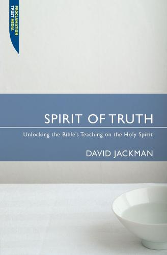 Spirit of Truth: Unlocking the Bible's Teaching on the Holy Spirit - Proclamation Trust (Paperback)