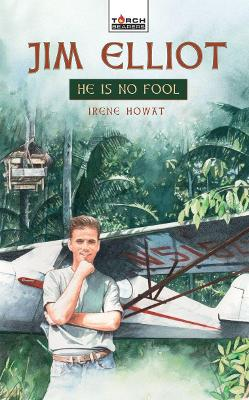 Jim Elliot: He Is No Fool - Torchbearers (Paperback)