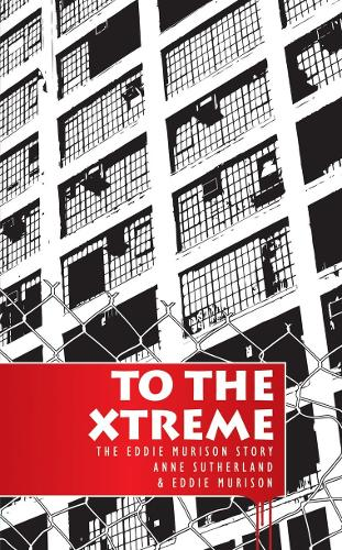 To the Extreme: The Eddie Murison Story - Biography (Paperback)