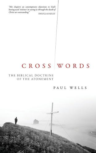 Cross Words: The Biblical Doctrine of the Atonement (Paperback)
