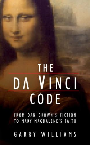 Da Vinci Code: From Dan Brown's Fiction to Mary Magdalene's Faith (Paperback)
