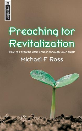 Preaching for Revitalization: How to revitalise your church through your pulpit (Paperback)