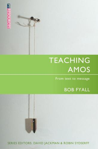 Teaching Amos: From text to message - Proclamation Trust (Paperback)