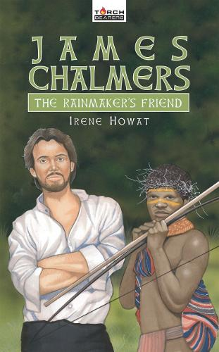James Chalmers: The Rainmaker's Friend - Torchbearers (Paperback)