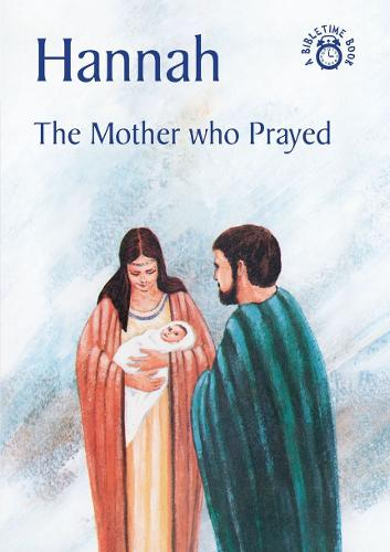 Hannah: The Mother who Prayed - Bible Time (Paperback)