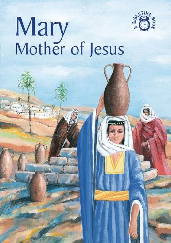 Mary: Mother of Jesus - Bible Time (Paperback)