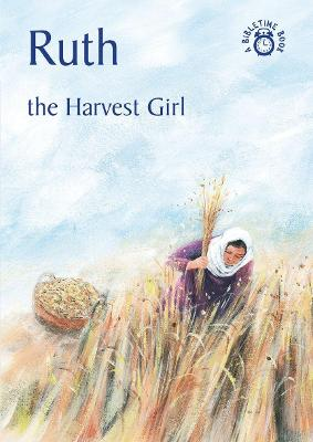 Ruth: The Harvest Girl - Bible Time (Paperback)