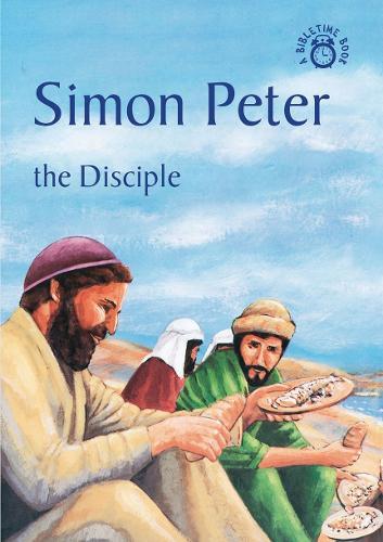 Simon Peter: The Disciple - Bible Time (Paperback)