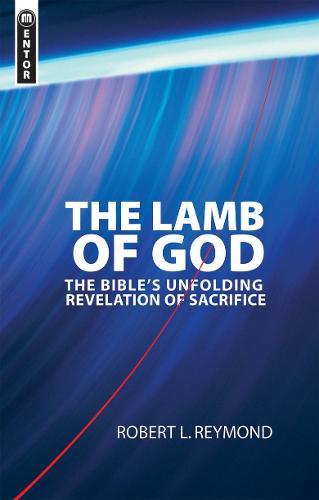 Lamb of God: The Bible's unfolding revelation of Sacrifice (Paperback)